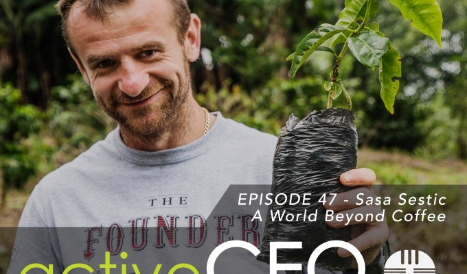 active CEO Podcast #47 Sasa Sestic A World Beyond Coffee