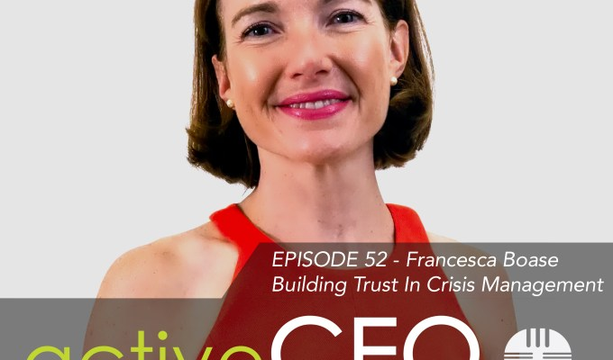 active CEO Podcast #52 Francesca Boase Building Trust In Crisis Management