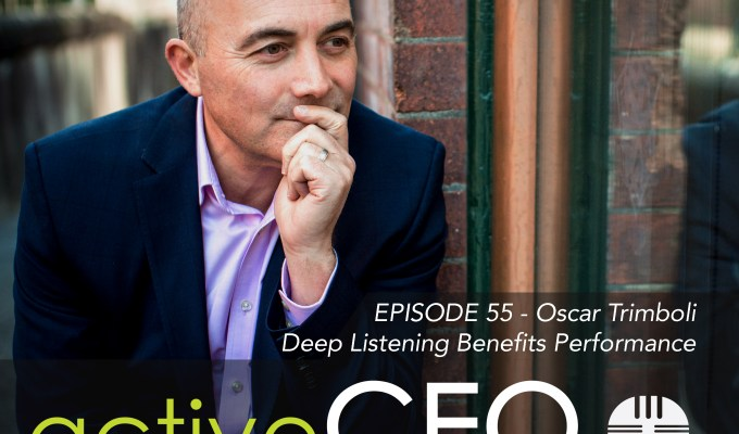 active CEO Podcast #55 Oscar Trimboli Deep Listening Performance