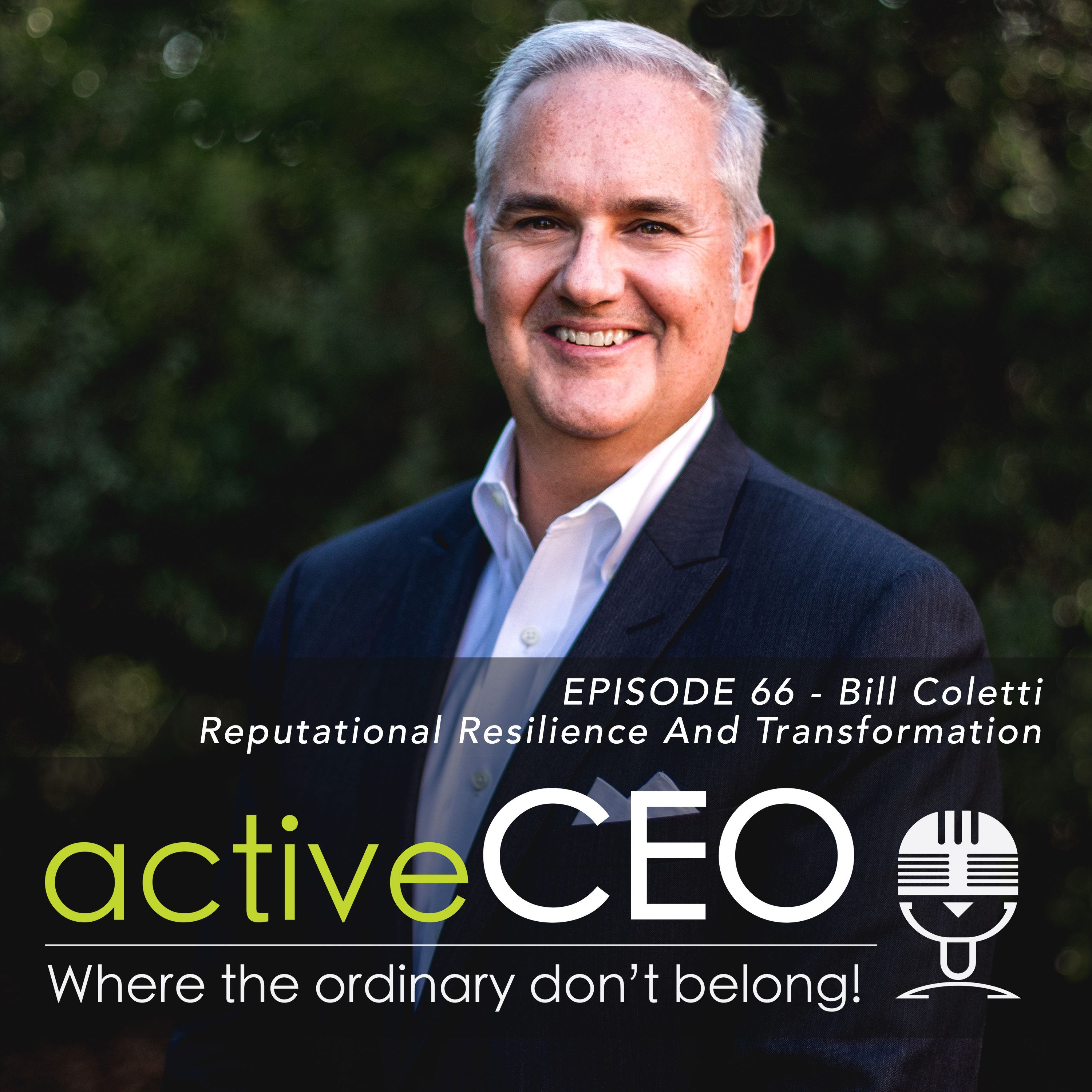 active CEO Podcast Bill Coletti KIth reputational resilience and transformation