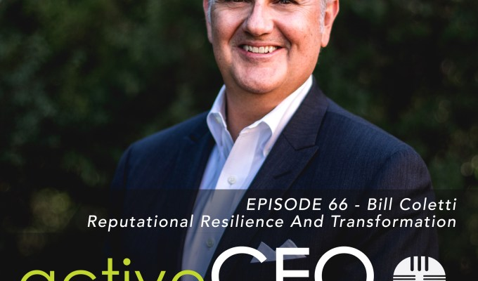 active CEO Podcast #66 Bill Coletti Reputational Resilience And Transformation
