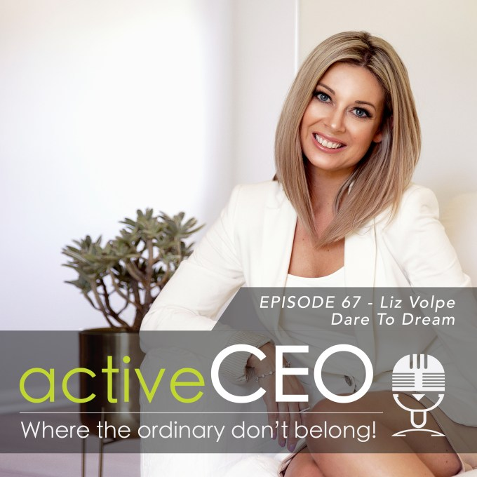 Liz Volpe Dare to Dream active CEO Podcast Ambisie