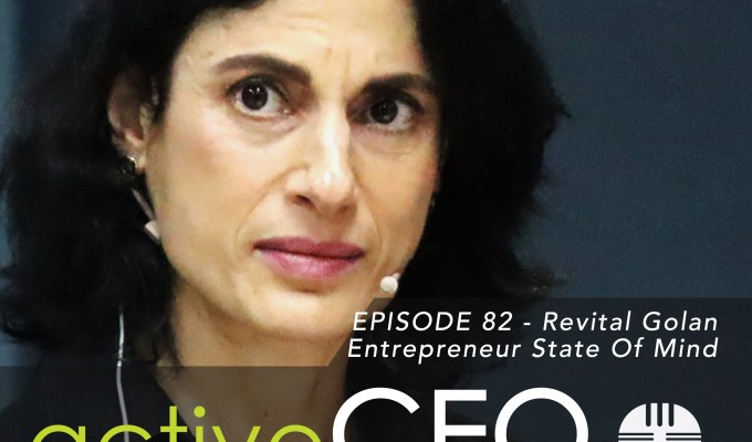 active CEO Podcast #82 Revital Golan Entrepreneur State Of Mind