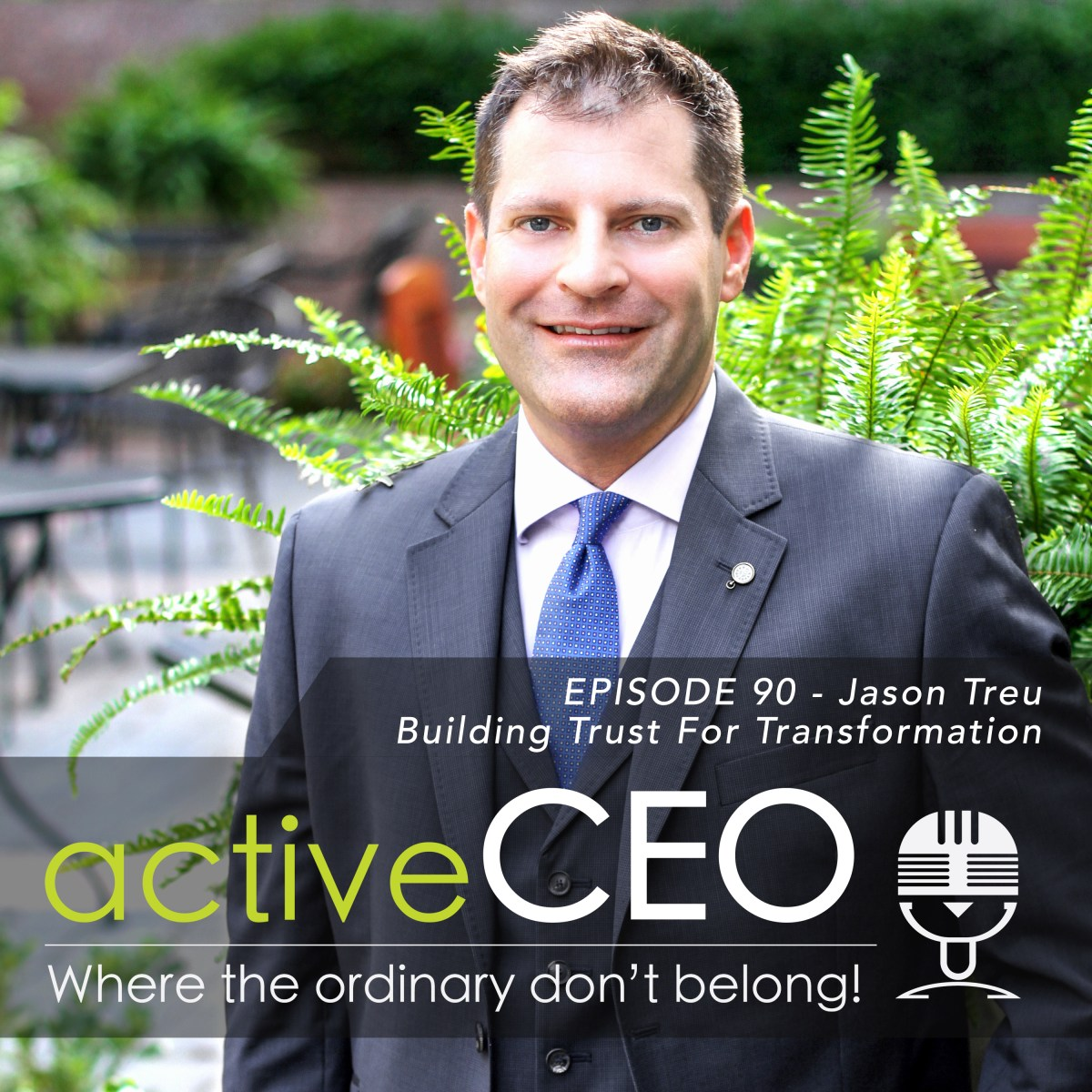active CEO Podcast #90 Jason Treu Building Trust For Transformation Craig Johns Breaking The CEO Code NRG2Perform CEO Leadership Trust