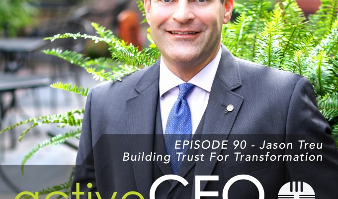 active CEO Podcast #90 Jason Treu Building Trust For Transformation