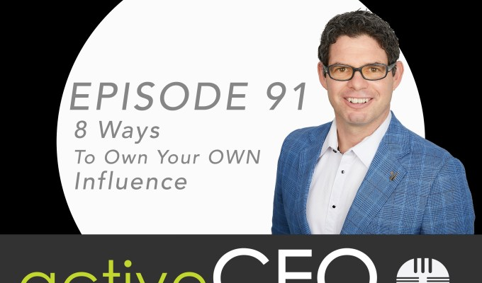 active CEO Podcast #91 8 Ways To OWN Your OWN Influence