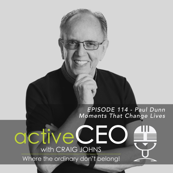 active CEO Podcast #114 Paul Dunn Moments That Change Lives