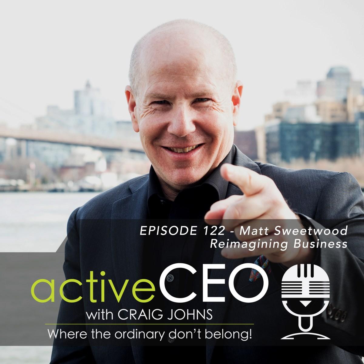 active CEO Podcast Matt Sweetwood Reimagining Business