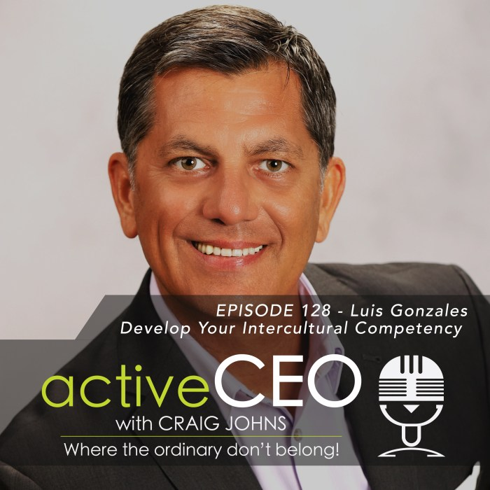 active CEO Podcast Luis Gonzales Develop Your Intercultural Competency