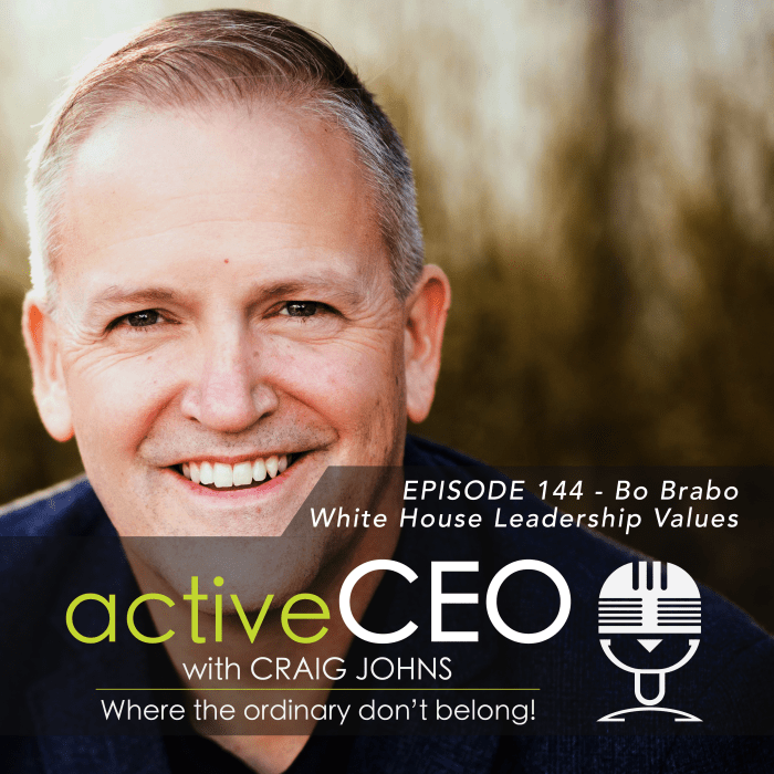 active CEO Podcast 144 Bo Brabo White House Leadership Values