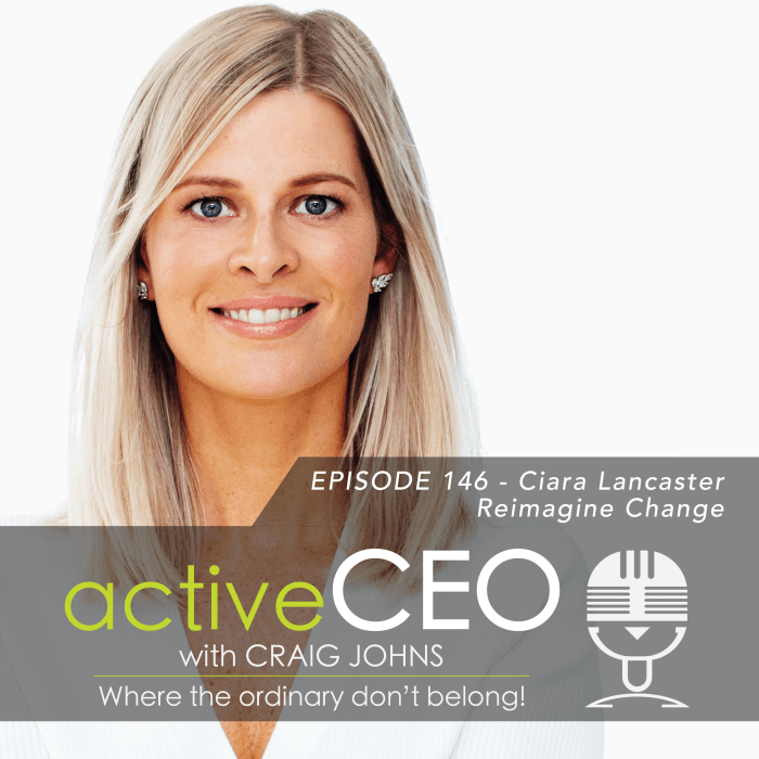 active CEO Podcast 146 Ciara Lancaster Reimagine Change Craig Johns High Performance Leadership