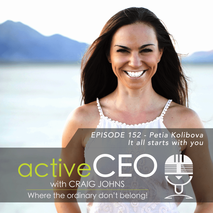 active CEO Podcast #152 Petia Kolibova It All Starts With You