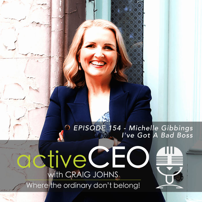 active CEO Podcast #154 Michelle Gibbings I've Got A Bad Boss