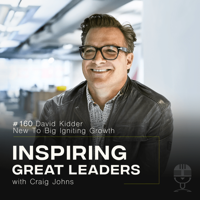 Inspiring Great Leaders Podcast #160 David Kidder New To Big Igniting Growth