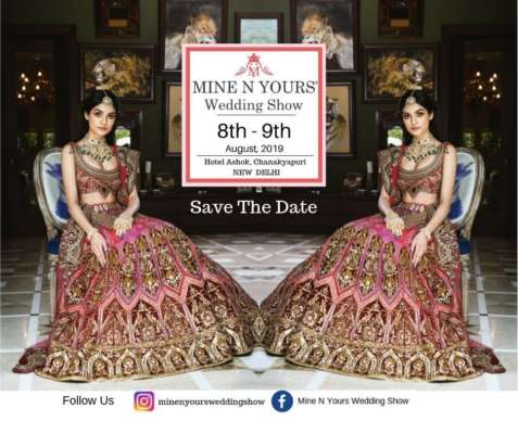 Mine N Yours Wedding Show 2019 returns with its fifth edition on 8th & 9th August at Ashok Hotel, New Delhi
