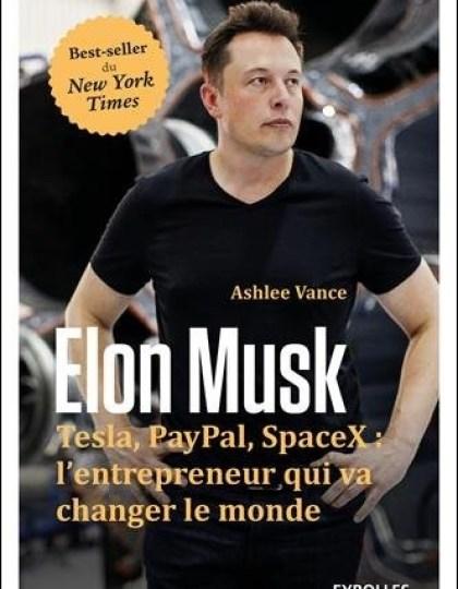 Elon Musk - Tesla Paypal SpaceX : l'entrepreneur qui va changer le monde