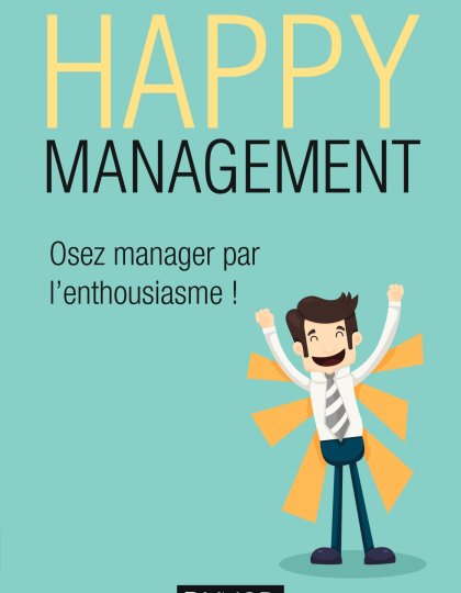 Happy management : Osez manager par l'enthousiasme