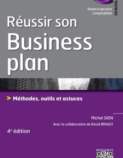 Réussir son business plan : Méthodes outils et astuces