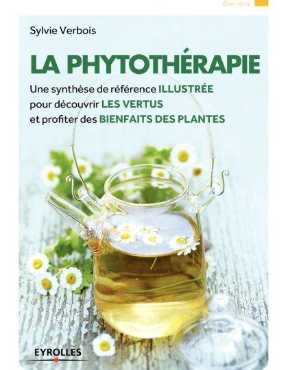 La phytothérapie : Une synthèse de référence illustrée pour découvrir les vertus et profiter des bienfaits des plantes