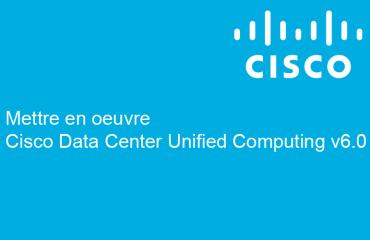 Mettre en oeuvre Cisco Data Center Unified Computing v6.0
