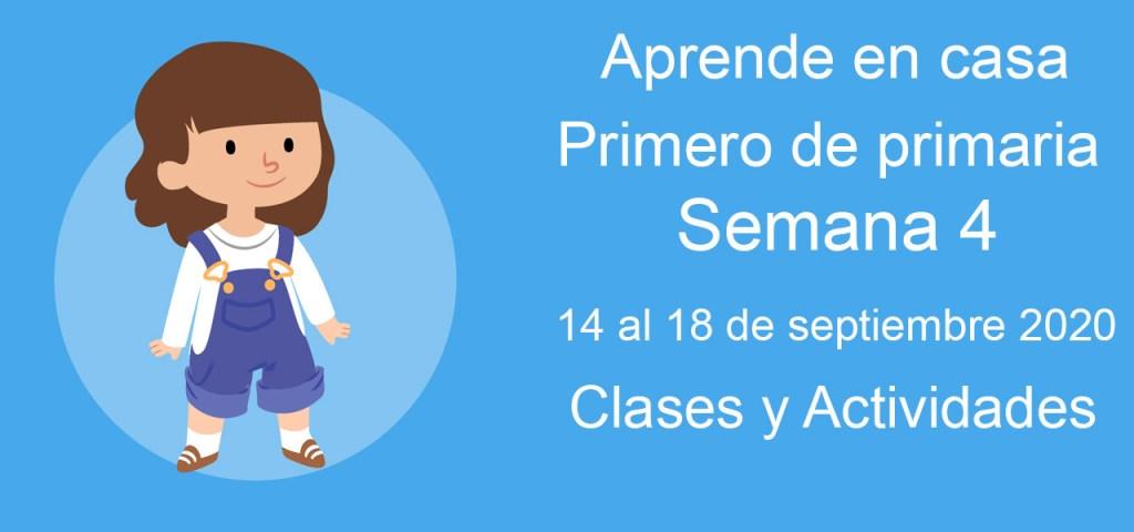 Aprende en casa Primero de primaria semana 4 del 14 al 18 de septiembre 2020 clases y actividades