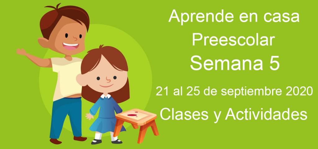 Aprende en casa Preescolar semana 5 del 21 al 25 de septiembre 2020 clases y actividades