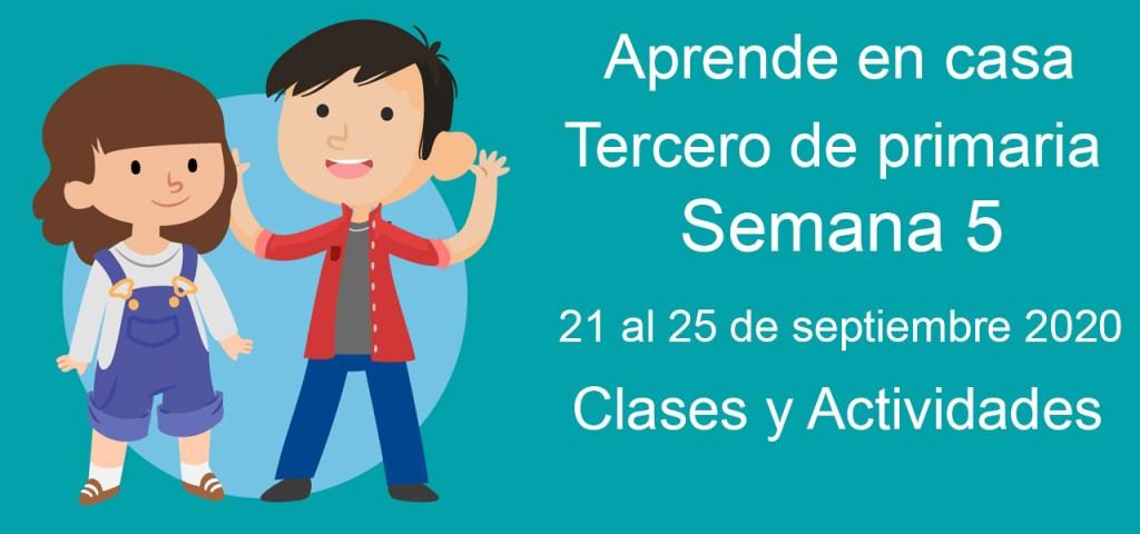 Aprende en casa tercero de primaria semana 5 del 21 al 25 de septiembre 2020 clases y actividades