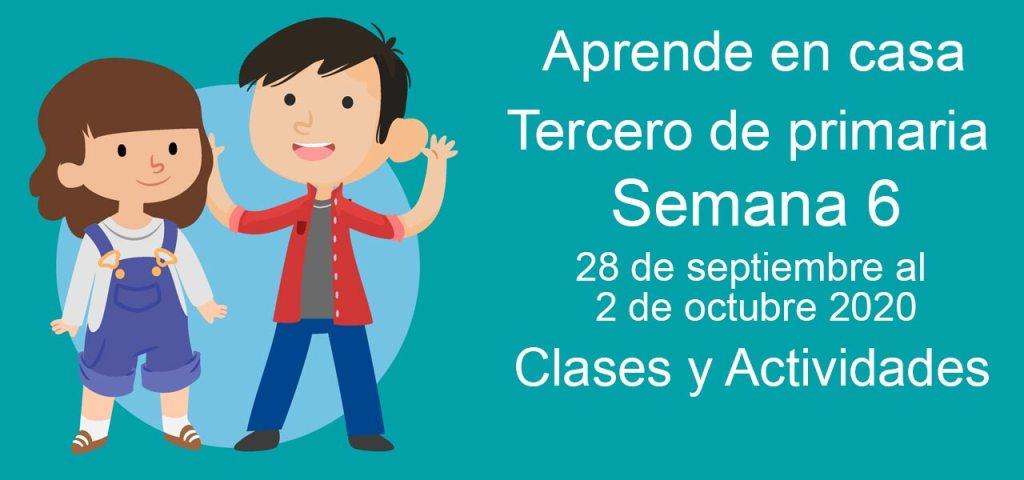 Aprende en casa Tercero de Primaria semana 6 del 28 de septiembre al 2 de octubre 2020 clases y actividades