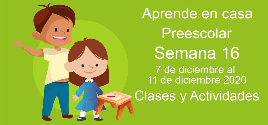 Aprende en casa Preescolar semana 16 del 7 de diciembre al 11 de diciembre 2020 clases y actividades