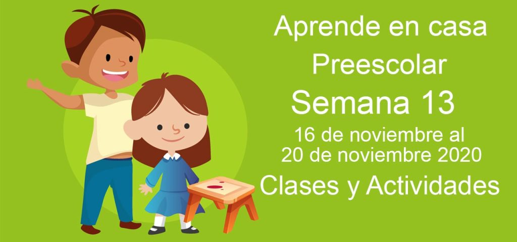Aprende en casa Preescolar semana 13 del 16 al 20 de noviembre 2020 clases y actividades