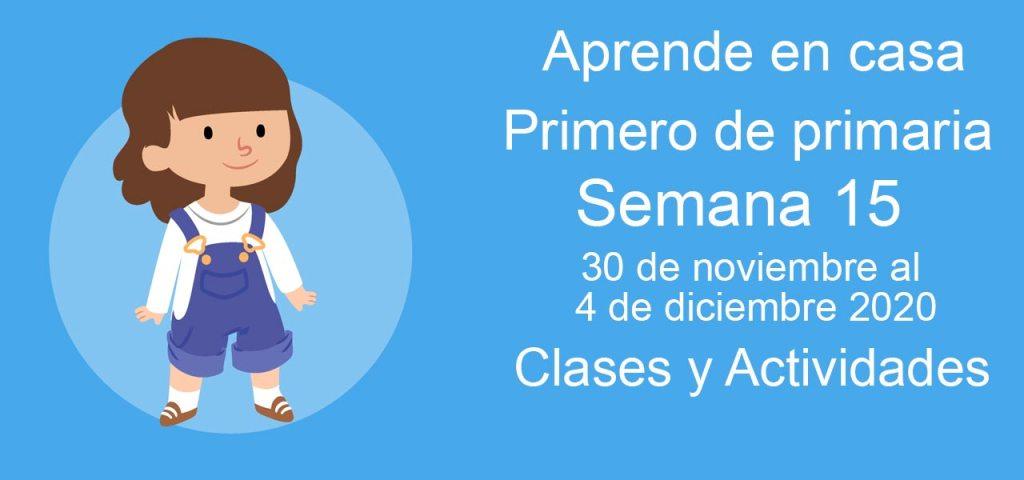 Aprende en casa Primero de primaria semana 15 del 30 de noviembre al 4 de diciembre 2020 clases y actividades