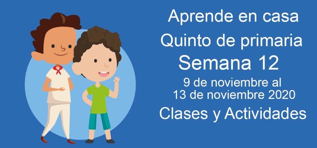 Aprende en casa Quinto de Primaria semana 12 del 9 al 13 de noviembre 2020 clases y actividades
