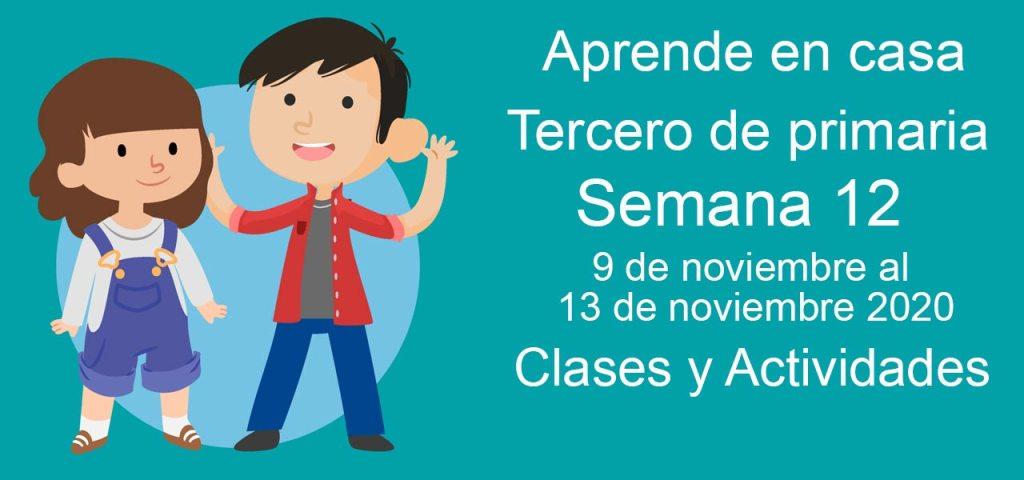 Aprende en casa Tercero de Primaria semana 12 del 9 al 13 de noviembre 2020 clases y actividades
