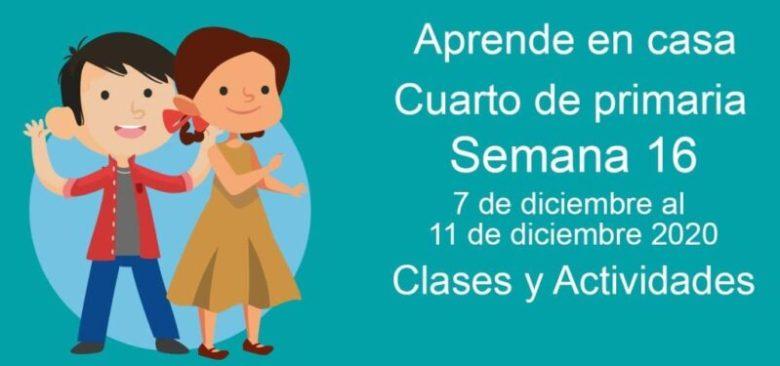 Aprende en casa Cuarto de primaria semana 16 del 7 de diciembre al 11 de diciembre 2020 clases y actividades