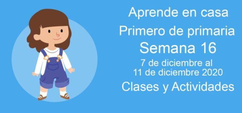 Aprende en casa Primero de primaria semana 16 del 7 de diciembre al 11 de diciembre 2020 clases y actividades