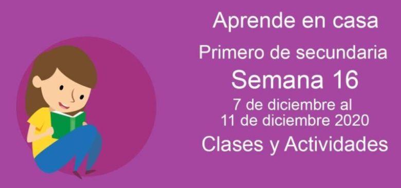 Aprende en casa Primero de secundaria semana 16 del 7 de diciembre al 11 de diciembre 2020 clases y actividades