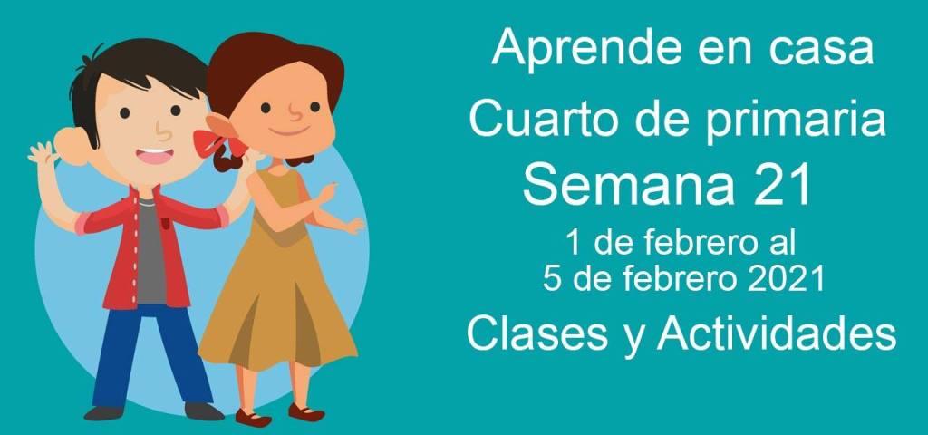 Aprende en casa Cuarto de primaria semana 21 del 1 de febrero al 5 de febrero 2021 clases y actividades