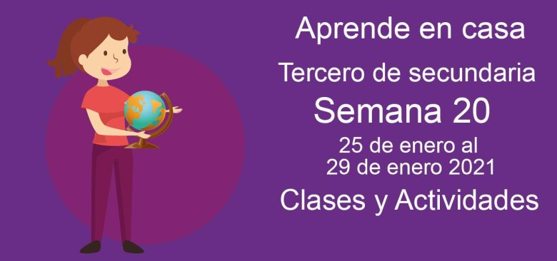 Aprende en casa Tercero de secundaria semana 20 del 25 de enero al 29 de enero 2021 clases y actividades