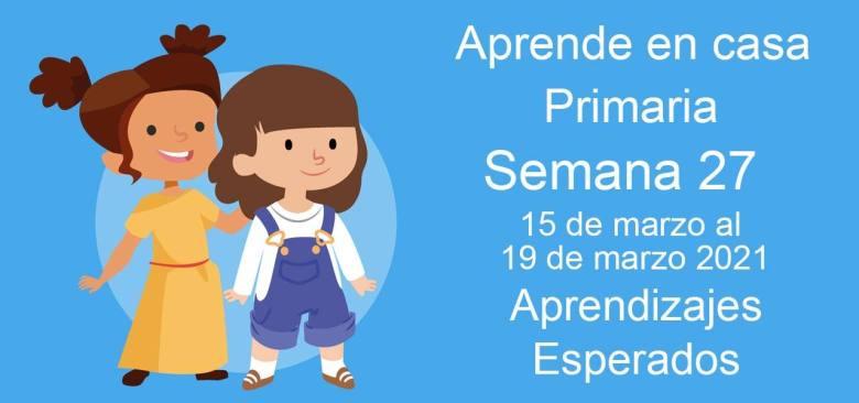 Aprendizajes esperados Aprende en Casa Semana 27 del 15 al 19 de marzo de aprende en casa Primaria