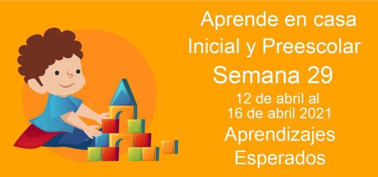 Aprendizajes esperados Semana 29 del 12 al 16 de Abril 2021 aprende en casa Inicial y Preescolar