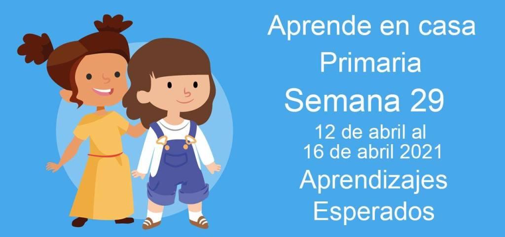 Aprendizajes esperados Aprende en Casa Semana 29 del 12 al 16 de abril de aprende en casa Primaria