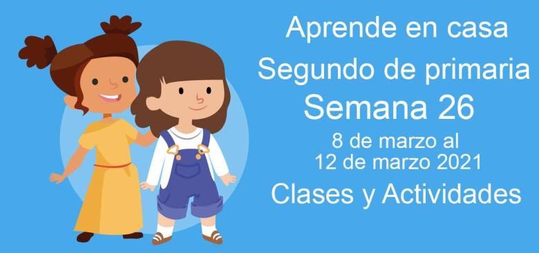 Aprende en casa Segundo de primaria semana 26 del 8 de marzo al 12 de marzo 2020 clases y actividades