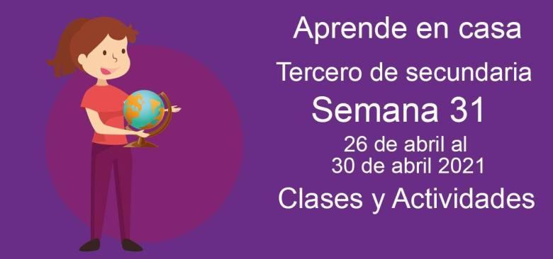 Aprende en casa Tercero de secundaria semana 31 del 26 de abril al 30 de abril 2021 clases y actividades
