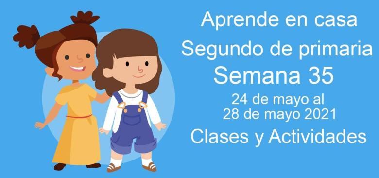 Aprende en casa Segundo de primaria semana 35 del 24 de mayo al 28 de mayo 2021 clases y actividades