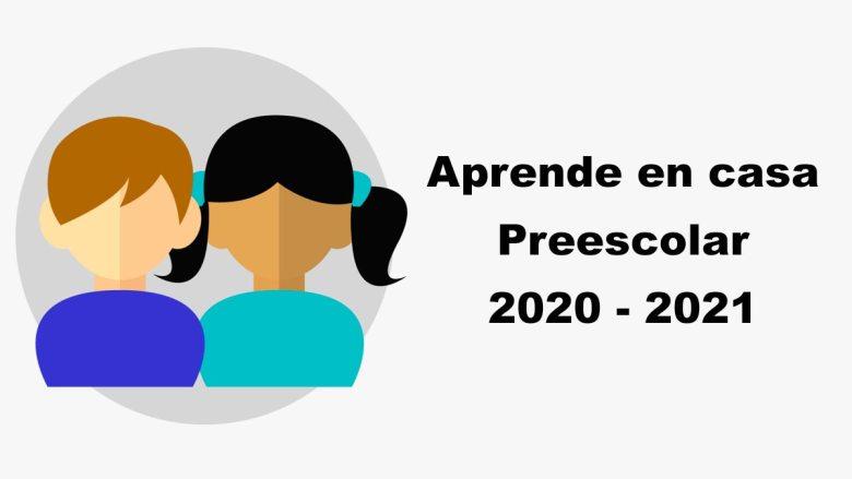 Preescolar Aprende en casa 2020 - 2021