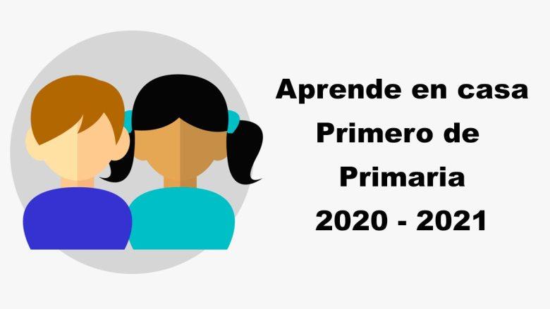 Primero de Primaria Aprende en Casa 2020 - 2021