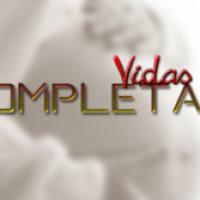 Vidas Completas Capítulo 26 e 27 - Penúltimo e Último Capítulo