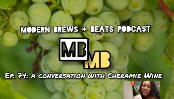 MODERN BREWS + BEATS 74: A CONVERSATION WITH CHERAMIE WINE