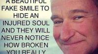 """""""Το μόνο που χρειάζεσαι είναι ένα ωραίο ψεύτικο χαμόγελο για να κρύψεις μια σπασμένη ψυχή. Κανείς δεν θα καταλάβει πόσο πραγματικά διαλυμένος είσαι """" Robin Williams"""