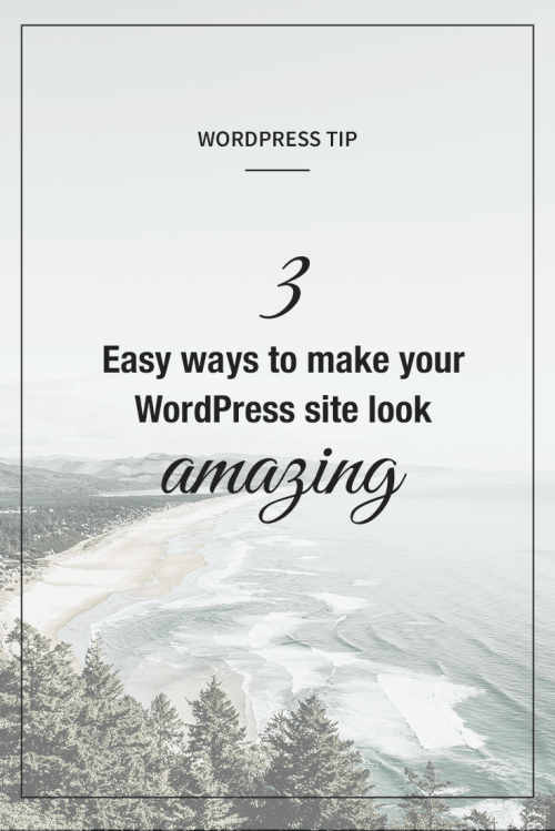 3 ways to make your WordPress site look amazing